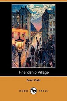 Friendship Village (Dodo Press) - Zona Gale