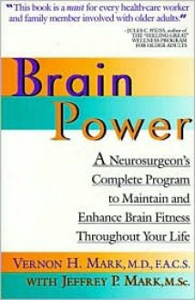 Brain Power: A Neurosurgeon's Complete Program to Maintain and Enhance Brain Fitness Throughout Your Life - Jeffrey P. Mark, Jeffrey P. Mark