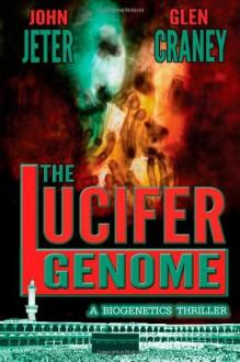 The Lucifer Genome: A Biogenetics Thriller - Glen Craney, John Jeter