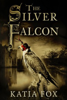 The Silver Falcon - Katia Fox, Aubrey Botsford