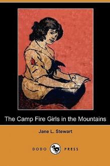 The Camp Fire Girls in the Mountains, or Bessie King's Strange Adventure - Jane Stewart