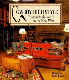 Cowboy High Style: Thomas Molesworth to the New West - Elizabeth Clair Flood
