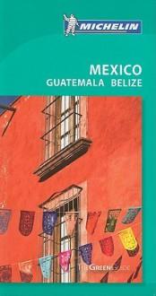 Michelin Green Guide Mexico - Michelin Travel Publications, Jonathan P. Gilbert