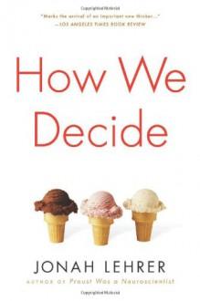 How We Decide - Jonah Lehrer