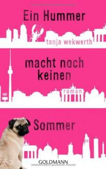 Ein Hummer macht noch keinen Sommer: Roman - Tanja Wekwerth