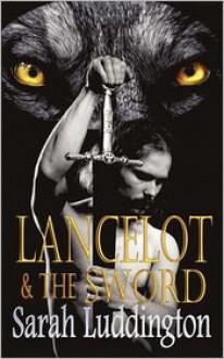Lancelot and the Sword - Sarah Luddington