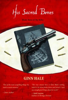The Rifter Book Three: His Sacred Bones - Ginn Hale
