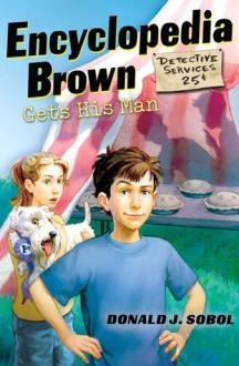 Encyclopedia Brown Gets His Man - Leonard W. Shortall,Donald J. Sobol