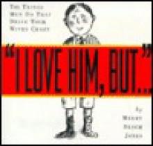 I Love Him, But . . . - Merry Bloch Jones
