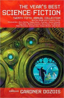 The Year's Best Science Fiction: Twenty-Fifth Annual Collection - Gardner R. Dozois, David Moles, Keith Brooke, Nancy Kress