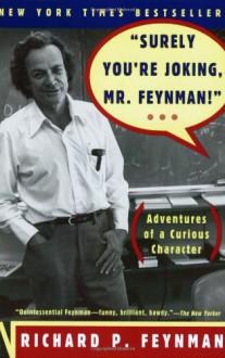 Surely You're Joking, Mr. Feynman! - Richard P. Feynman