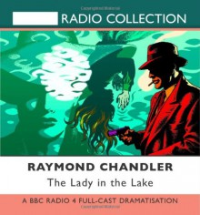 The Lady in the Lake: A BBC Full-Cast Radio Drama - Raymond Chandler, Toby Stephens, Full Cast