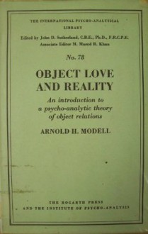 Object Love & Reality: An Introduction to a Psychoanalytic Theory of Object Relations - Arnold H. Modell