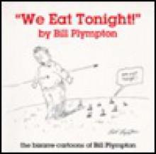 We Eat Tonight! - Bill Plympton