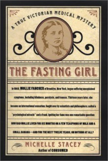 The Fasting Girl: A True Victorian Medical Mystery - Michelle Stacey