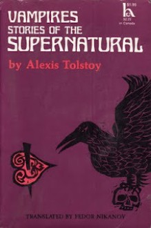 Vampires: Stories of the Supernatural (The Vampire; The Family of a Vourdalak; The Reunion after Three Hundred Years; Amena) - Alexis Tolstoy