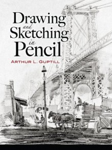 Drawing and Sketching in Pencil (Dover Art Instruction) - Arthur L. Guptill