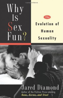 Why Is Sex Fun? The Evolution of Human Sexuality (Science Masters) - Jared Diamond