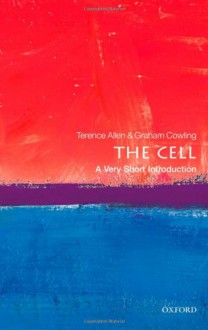 The Cell: A Very Short Introduction - 'Terence Allen', 'Graham Cowling'