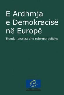 E Ardhmja E Demokracise Ne Europe: Trende, Analiza Dhe Reforma Politike - Philippe C. Schmitter