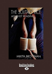 The Solitary Vice: Against Reading (Large Print 16pt) - Mikita Brottman