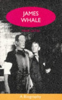 James Whale A Biography or the Would-Be Gentleman - Mark Gatiss