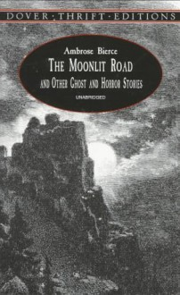 The Moonlit Road and Other Ghost and Horror Stories (Dover Thrift Editions) - Ambrose Bierce