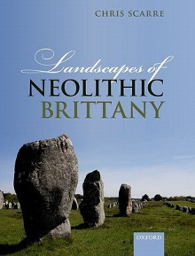 Landscapes of Neolithic Brittany - Christopher Scarre