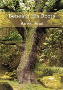 Beneath His Roots - Aireal Seas