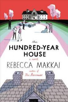 The Hundred-Year House - Rebecca Makkai