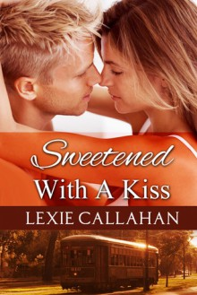 Sweetened With a Kiss - Lexxi Callahan