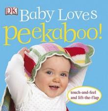 Baby Loves Peekaboo! - Dawn Sirett