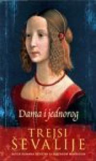 Dama i jednorog - Nenad Dropulić, Tracy Chevalier, Trejsi Ševalije
