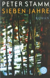 Sieben Jahre: Roman - Peter Stamm