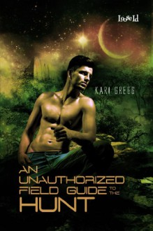 An Unauthorized Field Guide to the Hunt - Kari Gregg