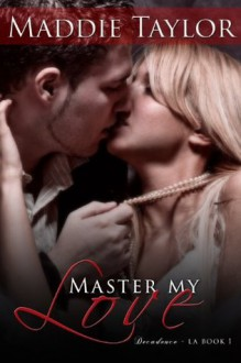 Master My Love (Decadence L.A.) - Maddie Taylor,Blushing Books