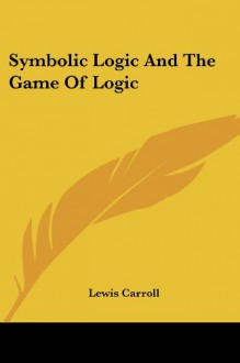 Symbolic Logic and the Game of Logic - Lewis Carroll