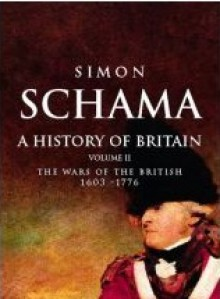 A History of Britain: The Wars of the British 1603-1776 - Simon Schama