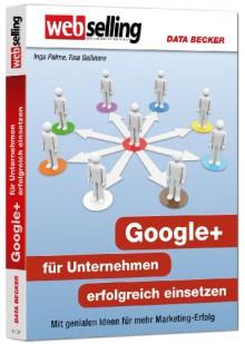 Webselling - Google+ für Unternehmen erfolgreich einsetzen - 'Inga Palme', 'Tina Gallinaro'