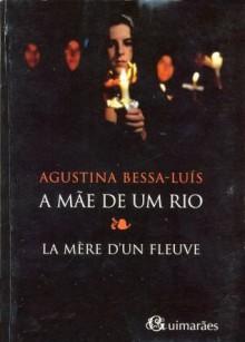 A Mãe De Um Rio =La Mère D'un Fleuve - Agustina Bessa-Luís