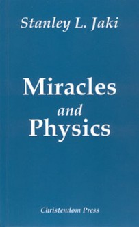 Miracles And Physics - Stanley L. Jaki