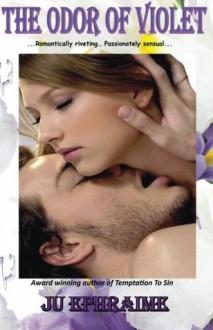 The Odor of Violet - Ju Ephraime