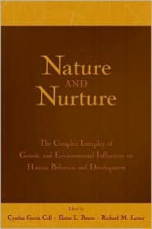 Nature and Nurture: The Complex Interplay of Genetic and Environmental Influences on Human Behavior and Development - Cynthia Garcia Coll, Elaine L Bearer, Richard M. Lerner