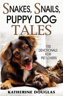 Snakes, Snails, Puppy Dog Tales - Katherine Douglas