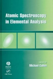 Atomic Spectroscopy in Elemental Analysis (Sheffield Analytical Chemistry Series) - Michael Cullen