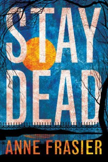 Stay Dead (Elise Sandburg series) - Anne Frasier