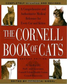 The Cornell Book of Cats: The Comprehensive and Authoritative Medical Reference for Every Cat and Kitten - Mordecai Siegal,Cornell Feline Health Center,James R. Richards