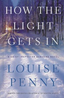 How the Light Gets in (Chief Inspector Gamache Novel) - Louise Penny