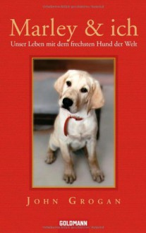 Marley & Ich. Unser Leben mit dem frechsten Hund der Welt - John Grogan, Gabriele Zigldrum