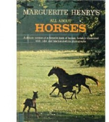 Marguerite Henry's All About Horses A deluxe version of a favorite book of horses, lavishly illustrated with color and black-and-white photographs - Marguerite Henry